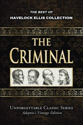 The best books on Forensic Psychology - The Criminal by Havelock Ellis