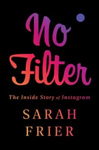The Best Business Books of 2020: the Financial Times & McKinsey Business Book of the Year Award - No Filter: The Inside Story of Instagram by Sarah Frier