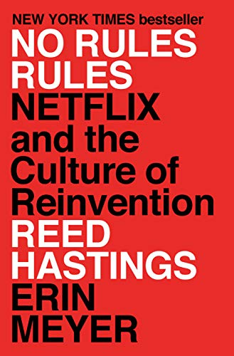 No Rules Rules: Netflix and the Culture of Reinvention by Erin Meyer & Reed Hastings