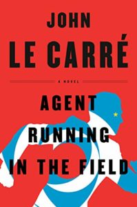 Agent Running in the Field: A Novel by John le Carré
