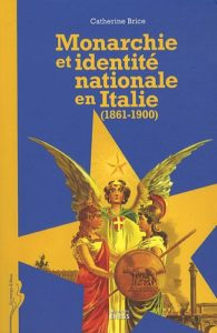 The best books on Italy's Risorgimento - Monarchie et Identité Nationale en Italie (1861-1900) by Catherine Brice