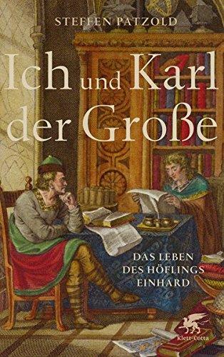 Ich und Karl der Große: Das Leben des Höflings Einhard by Steffen Patzold