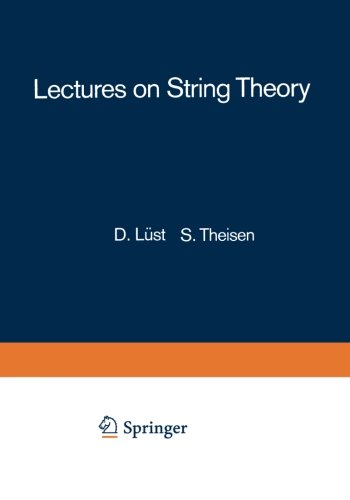 The best books on String Theory - Lectures on String Theory by D Lust and S Theisen