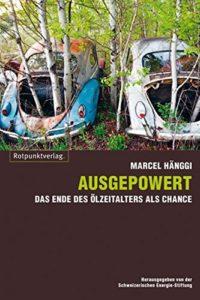 The best books on Engineering - Ausgepowert: Das Ende des Olzeitalters als Chance by Marcel Hänggi