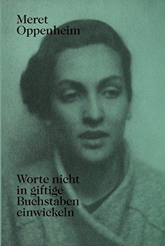 Worte Nicht in Giftige Buchstaben Einwickeln by Lisa Wenger & Meret Oppenheim