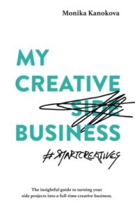 The best books on Creating a Career You Love - My Creative (Side) Business: Turning your Side Projects into a Full-Time Creative Business by Monika Kanokova