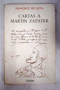 The best books on Goya and the art of biography - Cartas a Martín Zapater by Mercedes Águeda & Xavier de Salas
