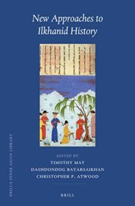 The best books on Chinggis Khan - New Approaches to Ilkhanid History by Timothy May