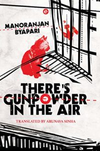 The Best New Indian Novels - There's Gunpowder in the Air by Manoranjan Byapari, translated by Arunava Sinha