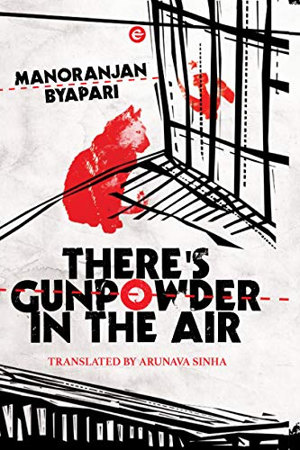 There's Gunpowder in the Air by Manoranjan Byapari, translated by Arunava Sinha