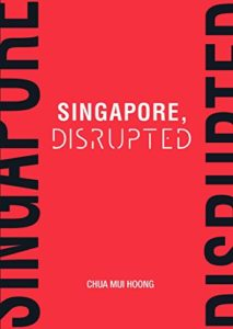 The best books on Singapore - Singapore Disrupted by Chua Mui Hoong