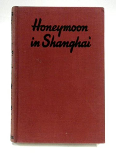 The Best Shanghai Novels - Honeymoon in Shanghai by Maurice Dekobra