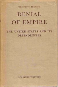 The best books on American Imperialism - Denial of Empire: The United States and Its Dependencies by Whitney T Perkins
