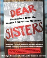 The best books on Feminism - Dear Sisters: Dispatches from the Women's Liberation Movement by Linda Gordon & Rosalyn Baxandall