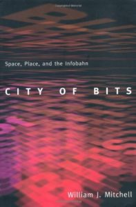 The best books on Future Cities - City of Bits: Space, Place and the Infobahn by William J. Mitchell