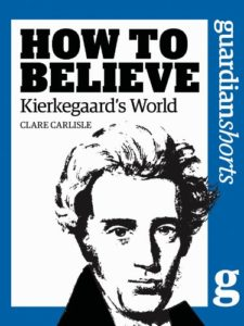 The best books on Søren Kierkegaard - How to Believe: Kierkegaard's World by Clare Carlisle