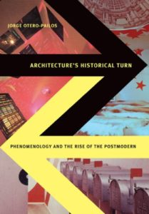 The best books on Architecture and Aesthetics - Architecture's Historical Turn by Jorge Otero-Pailos