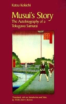 Musui's Story: The Autobiography of a Tokugawa Samurai by Teruko Craig (editor and translator)
