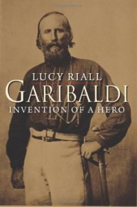 The best books on Italy's Risorgimento - Garibaldi: Invention of a Hero by Lucy Riall