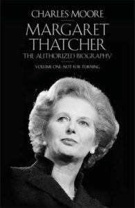 The best books on Margaret Thatcher - Margaret Thatcher: The Authorized Biography, Volume One: Not For Turning by Charles Moore