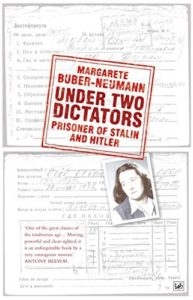 The best books on Concentration Camps - Under Two Dictators: Prisoner of Stalin and Hitler by Margarete Buber-Neumann
