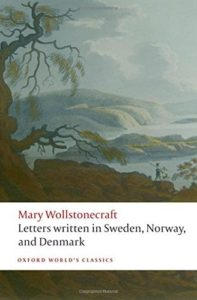The Best Books on the Philosophy of Travel - Letters written in Sweden, Norway, and Denmark by Mary Wollstonecraft