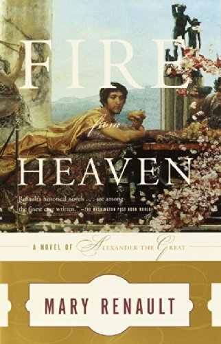 Fire from Heaven: A Novel of Alexander the Great by Mary Renault