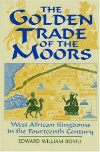 The best books on The Ghana - Golden Trade of the Moors: West African Kingdoms in the Fourteenth Century by E.W. Bovill