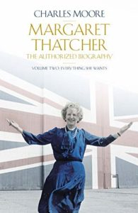 Margaret Thatcher: The Authorized Biography, Volume Two: Everything She Wants by Charles Moore