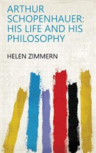 The best books on Arthur Schopenhauer - Arthur Schopenhauer: His Life and His Philosophy by Helen Zimmern