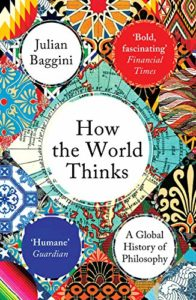 Best Books of 2019 on Global Cultural Understanding - How the World Thinks: A Global History of Philosophy by Julian Baggini
