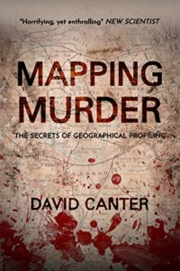 The best books on Forensic Psychology - Mapping Murder: The Secrets of Geographical Profiling by David Canter