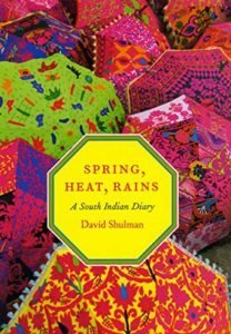 The best books on Contemporary India - Spring, Heat, Rains: A South Indian Diary by David Shulman