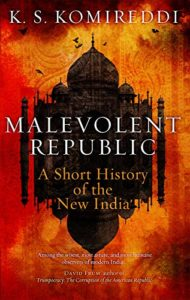 The best books on Contemporary India - Malevolent Republic: A Short History of the New India by Kapil Komireddi