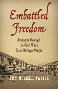 Best Books on the History of the American South - Embattled Freedom: Journeys through the Civil War's Slave Refugee Camps by Amy Murrell Taylor