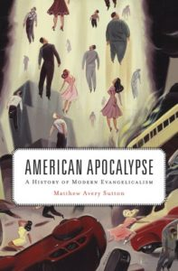 The best books on Religion in US Politics - American Apocalypse: A History of Modern Evangelicalism by Matthew Sutton