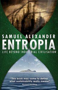 The Best Eco-Philosophy Books - Entropia: Life Beyond Industrial Civilisation by Samuel Alexander