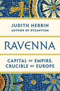 The Best History Books: The 2021 Wolfson Prize Shortlist - Ravenna: Capital of Empire, Crucible of Europe by Judith Herrin
