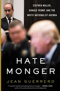 The best books on Immigration and Race - Hatemonger: Stephen Miller, Donald Trump, and the White Nationalist Agenda by Jean Guerrero