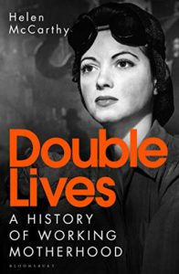 The Best History Books: The 2021 Wolfson Prize Shortlist - Double Lives: A History of Working Motherhood by Helen McCarthy
