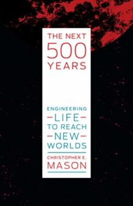 Space Travel and Science Fiction Books - The Next 500 Years: Engineering Life to Reach New Worlds by Christopher Mason