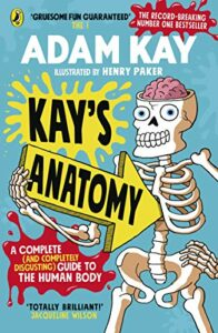 Best Human Body Books for Kids - Kay's Anatomy: A Complete (and Completely Disgusting) Guide to the Human Body by Adam Kay & Henry Paker (Illustrator)