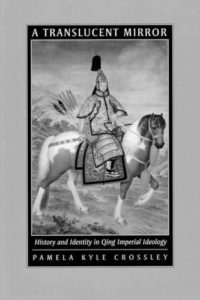 The best books on Empires - A Translucent Mirror: History and Identity in Qing Imperial Ideology by Pamela Kyle Crossley