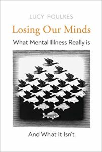 The best books on Anxiety - Losing Our Minds: The Challenge of Defining Mental Illness by Lucy Foulkes