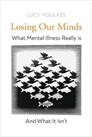 Losing Our Minds: The Challenge of Defining Mental Illness by Lucy Foulkes