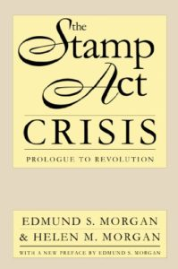 The Best Books on the American Revolution - The Stamp Act Crisis: Prologue to Revolution by Edmund Morgan & Helen Morgan