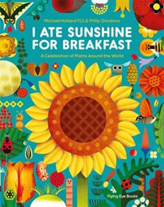 Best Science Books for Children: the 2021 Royal Society Young People's Book Prize - I Ate Sunshine for Breakfast by Michael Holland & Philip Giordano (illustrator)