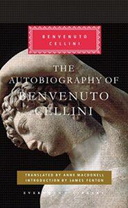 Five of the Best European Classics - The Autobiography of Benvenuto Cellini by Benvenuto Cellini