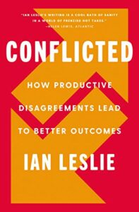 The best books on Disagreeing Productively - Conflicted: How Productive Disagreements Lead to Better Outcomes by Ian Leslie