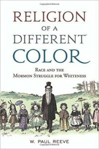 The best books on Mormonism - Religion of a Different Color: Race and the Mormon Struggle for Whiteness by W. Paul Reeve